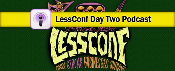 BUX goes to Less Conf – Day 2 Podcast & Wrap Up