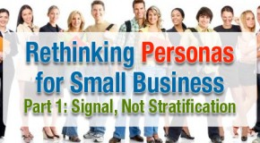 Rethinking Personas for Small Business, Part 1: Signal, Not Stratification