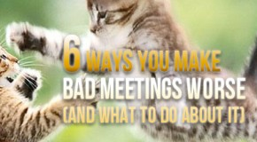 6 Ways You Make Bad Meetings Worse (And What To Do About It)