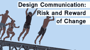 Design communication: Risk and Reward of Change