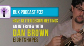 Better User Experience Podcast #32: Interview with Dan Brown from EightShapes on Communicating Better in Design Meetings