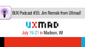 "Better User Experience Podcast #35: Jim ""Big Tiger"" Remsik from the UXmad Conference"