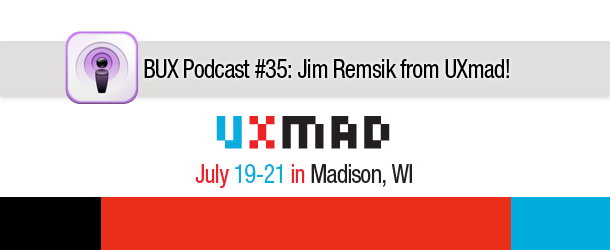 Better User Experience Podcast #35: Jim &#8220;Big Tiger&#8221; Remsik from the UXmad Conference