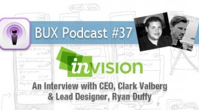 BUX Podcast #37: An Interview with InVision CEO, Clark Valberg and Lead Designer, Ryan Duffy