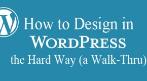 How to Design in WordPress the Hard Way (a Walk-Thru)