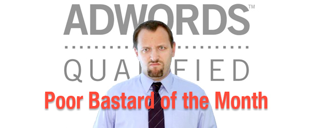 Poor Bastard of the Month: The AdWords Specialist