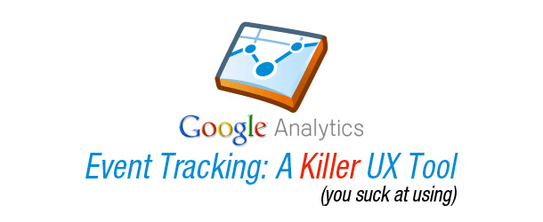 Event Tracking: The Killer UX Feature in Google Analytics You Suck at Using