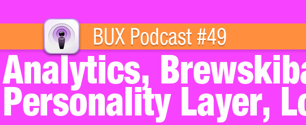 BUX Podcast #49: Analytics, Skeeball and Your Website&#8217;s Personality Layer