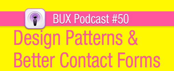 BUX Podcast #50: Design Patterns and Better Contact Forms