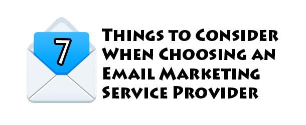 7 Things to Consider When Choosing an Email Marketing Service Provider