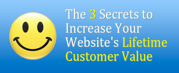 The 3 Secrets to Increase Your Website's Lifetime Customer Value