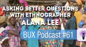 BUX Podcast #61: An Interview with Anthropologist Alana Lee