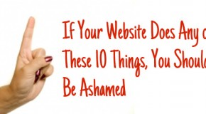If Your Website Does Any of These 10 Things, You Should Be Ashamed