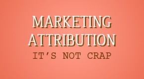Marketing Attribution Is Not Total Crap. Here's Why.