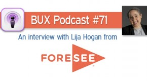 BUX Podcast #71: Lija Hogan on Satisfaction Analytics from ForeSee Results