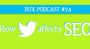 BUX Podcast #74: How Many Tweets Does a Link Need to Increase SEO Traffic?