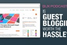 BUX Podcast #76: Is Guest Blogging Worth the Hassle?