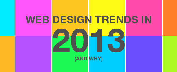 Web Design Trends In 2013 (And Why)