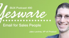 BUX Podcast 90: An Interview with Jake Levirne from Yesware